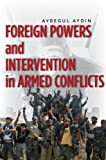 Foreign Powers and Intervention in Armed Conflicts, Aysegul Aydin, 0804782814