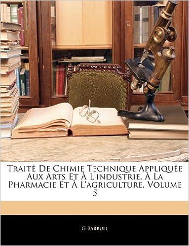Livres gratuits Traite de Chimie Technique Appliquee Aux Arts Et A L'Industrie, a la Pharmacie Et A L'Agriculture, Volume 5 epub pdf