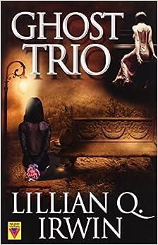 Ghost Trio by Lillian Q. Irwin (2013-04-16)