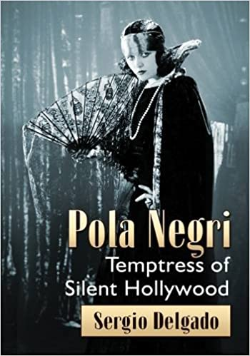 Pola Negri: Temptress of Silent Hollywood