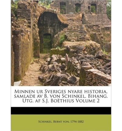 Download Minnen Ur Sveriges Nyare Historia, Samlade AV B. Von Schinkel. Bihang. Utg. AF S.J. Bo Thius Volume 2 (Paperback)(Swedish) - Common PDF