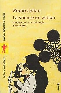 La science en action : Introductionà la sociologie des siences par Latour