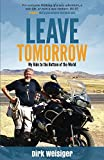Leave Tomorrow: My Ride to the Bottom of the World