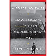 A Force So Swift: Mao, Truman, and the Birth of Modern China, 1949 Audiobook by Kevin Peraino Narrated by Paul Michael