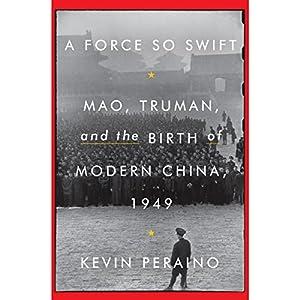 A Force So Swift: Mao, Truman, and the Birth of Modern China, 1949 Hörbuch von Kevin Peraino Gesprochen von: Paul Michael