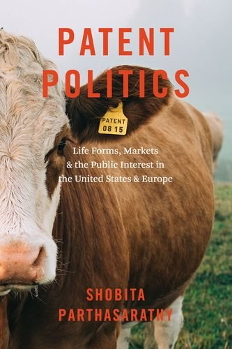 Patent Politics: Life Forms, Markets, and the Public Interest in the United States and Europe