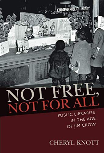 Not Free, Not for All: Public Libraries in the Age of Jim Crow (Studies in Print Culture and the History of the Book) (History Of Public Libraries In The Us)