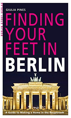 Finding Your Feet: A Guide to Making a Home in the Hauptstadt