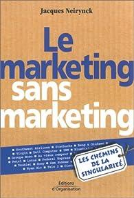 Le Marketing sans Marketing : Les Chemins de la singularité par Jacques Neirynck (II)