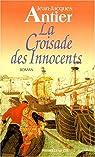 La croisade des innocents par Antier