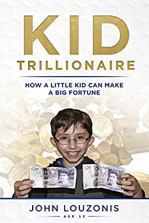 Kid Trillionaire: How a Little Kid Can Make a Big Fortune (English Edition) eBook: Louzonis, John: Amazon.es: Tienda Kindle