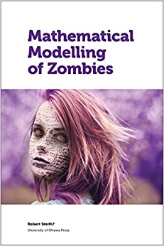 Mathematical Modelling of Zombies - Robert Smith?