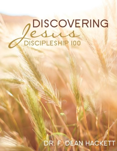 Discovering Jesus: A Discipleship Manual (Discipleship Series) (Volume 1)