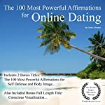 The 100 Most Powerful Affirmations for Online Dating: With 2 Positive & Affirmative Action Bonus Books on Body Image & Self Defense | Jason Thomas