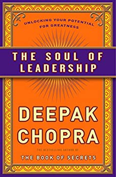 The Soul of Leadership: Unlocking Your Potential for Greatness by [Chopra, Deepak]