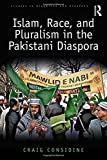 Image of Islam, Race, and Pluralism in the Pakistani Diaspora (Studies in Migration and Diaspora)