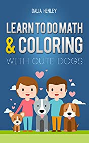 LEARN TO DO MATH AND COLORING WITH CUTE DOGS (Coloring book Book 1)
