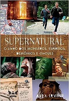 Supernatural - o livro dos monstros, espíritos, demônios e