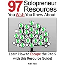 97 Solopreneur Resources You Wish You Knew About!: Learn How To Escape The 9 to 5 With This Resource Guide!