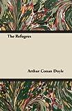 The Refugees, Arthur Conan Doyle, 1447467914