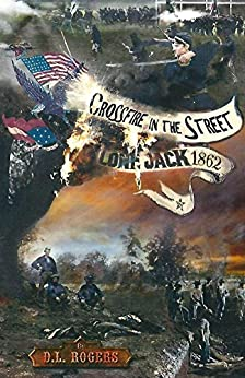 CROSSFIRE IN THE STREET: Lone Jack 1862 by [Rogers, D.L.]