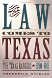 The Law Comes to Texas : The Texas Rangers, 1870-1901, Wilkins, Frederick, 188051060X