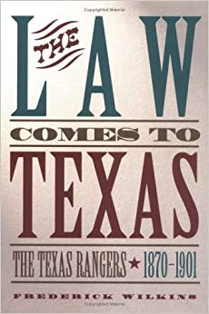 Book The Law Comes to Texas: The Texas Rangers 1870-1901