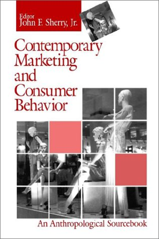 Contemporary Marketing and Consumer Behavior: An Anthropological Sourcebook (Methodology Series; 18)