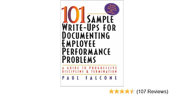 101 Sample Write Ups For Documenting Employee Performance Problems A Guide To Progressive Discipline And Termination Paul Falcone 9780814470497