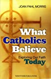 What Catholics Believe, Joan Pahl Morris, 158595263X