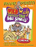 All About Courage (Mr. Henry's Wild & Wacky Bible Stories Book 3)