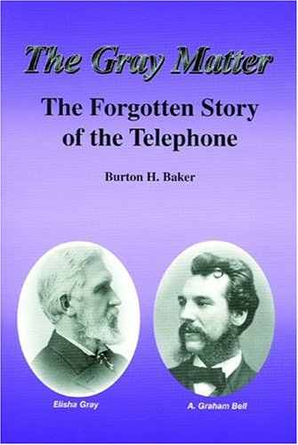 The Gray Matter : The Forgotten Story of the Telephone - Alexander Graham Bell Elisha Gray