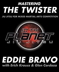 Mastering the Twister: Jiu-Jitsu for Mixed Martial Arts Competition by Eddie Bravo, Erich Krauss, Glen Cordoza (2007)