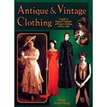 Antique & Vintage Clothing: A Guide to Dating & Valuation of Women's Clothing 1850 to 1940