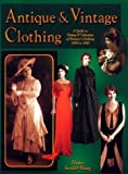 Antique and Vintage Clothing: A Guide to Dating and Valuation of Women's Clothing, 1850 to 1940