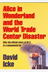 Alice in Wonderland and the World Trade Center Disaster: Why the Official Story of 9/11 is a Monumental Lie Paperback