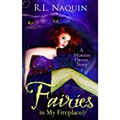 Fairies in My Fireplace: Monster Haven, Book 3 | R. L. Naquin