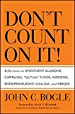 img - for Don't Count on It!: Reflections on Investment Illusions, Capitalism,
