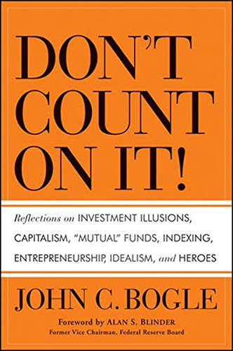 Don't Count on It!: Reflections on Investment Illusions, Capitalism, ''Mutual'' Funds, Indexing, Entrepreneurship, Idealism, and Heroes by Wiley