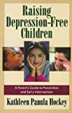 Raising Depression-Free Children, Kathleen Panula Hockey, 1592850421