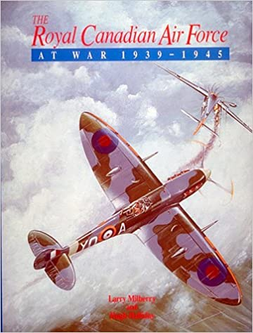 The Royal Canadian Air Force at War, 1939 1945: L. Milberry
