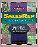 The Sales Rep Navigator : How to Find the Perfect Sales Rep or Distributor for Your Business, Radin, William G., 0962614769