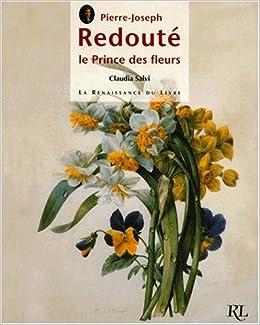 Pierre-Joseph Redouté. : Le prince des fleurs