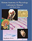 Human Anatomy and Physiology Laboratory Manual with Photo Atlas 9780757511738
