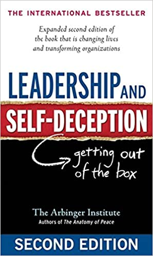 Leadership And Self Deception Getting Out Of The Box Arbinger Institute 9781576759776 Amazon Books