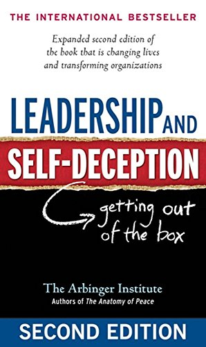 Leadership and Self-Deception: Getting Out of the Box (Bring Out The Best In Your Child And Yourself)