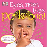 Eyes, Nose, Toes Peekaboo!: Touch-and-Feel and Lift-the-Flap (DK Peakaboo)