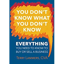 You Don't Know What You Don't Know: Everything You Need to Know to Buy or Sell a Business