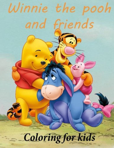 Winnie the pooh and friends coloring for kids: Winnie the pooh coloring book for young kids aged 3+ Great images of winnie and his friends from 100 acre wood. A4 52 pages to color.