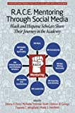img - for R.A.C.E. Mentoring Through Social Media: Black And Hispanic Scholars Share Their Journey In The Academy book / textbook / text book